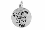 "W504SC - ""GOD WILL NEVER LEAVE YOU"" CIRCLE<BR> <FONT size=""2"">Buy 1-2 for $4.05 Each<br>Buy 3-5 for $3.65 Each<br>Buy 6-11 for $3.55 Each<br>Buy 12-23 for $3.45 Each<br>Buy 24-49 for $3.35 Each<br>Buy 50 or More for $3.25 Each<br>Buy 100 or More for $2.35 Each</font>"