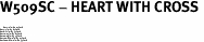 "W509SC - HEART WITH CROSS <BR> <FONT size=""2"">Buy 1-2 for $4.05 Each<br>Buy 3-5 for $3.65 Each<br>Buy 6-11 for $3.55 Each<br>Buy 12-23 for $3.45 Each<br>Buy 24-49 for $3.35 Each<br>Buy 50 or More for $3.25 Each<br>Buy 100 or More for $2.35 Each</font>"