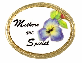 "W5128P - ""MOTHERS ARE SPECIAL""<br>           PORCELAIN FASHION PIN<br>              FROM $4.80 TO $10.00"