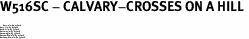 """W516SC - CALVARY-CROSSES ON A HILL <BR> <FONT size=""""2"""">Buy 1-2 for $4.05 Each<br>Buy 3-5 for $3.65 Each<br>Buy 6-11 for $3.55 Each<br>Buy 12-23 for $3.45 Each<br>Buy 24-49 for $3.35 Each<br>Buy 50 or More for $3.25 Each<br>Buy 100 or More for $2.35 Each</font>"""