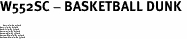 """W552SC - BASKETBALL DUNK <BR> <FONT size=""""2"""">Buy 1-2 for $4.05 Each<br>Buy 3-5 for $3.65 Each<br>Buy 6-11 for $3.55 Each<br>Buy 12-23 for $3.45 Each<br>Buy 24-49 for $3.35 Each<br>Buy 50 or More for $3.25 Each<br>Buy 100 or More for $2.35 Each</font>"""