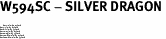 "W594SC - SILVER DRAGON <BR> <FONT size=""2"">Buy 1-2 for $4.05 Each<br>Buy 3-5 for $3.65 Each<br>Buy 6-11 for $3.55 Each<br>Buy 12-23 for $3.45 Each<br>Buy 24-49 for $3.35 Each<br>Buy 50 or More for $3.25 Each<br>Buy 100 or More for $2.35 Each</font>"
