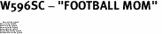 "W596SC - ""FOOTBALL MOM"" <BR> <FONT size=""2"">Buy 1-2 for $4.05 Each<br>Buy 3-5 for $3.65 Each<br>Buy 6-11 for $3.55 Each<br>Buy 12-23 for $3.45 Each<br>Buy 24-49 for $3.35 Each<br>Buy 50 or More for $3.25 Each<br>Buy 100 or More for $2.35 Each</font>"