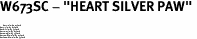 """W673SC - """"HEART SILVER PAW"""" <BR> <FONT size=""""2"""">Buy 1-2 for $4.05 Each<br>Buy 3-5 for $3.65 Each<br>Buy 6-11 for $3.55 Each<br>Buy 12-23 for $3.45 Each<br>Buy 24-49 for $3.35 Each<br>Buy 50 or More for $3.25 Each<br>Buy 100 or More for $2.35 Each</font>"""