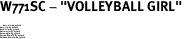 "W771SC - ""VOLLEYBALL GIRL"" <BR> <FONT size=""2"">Buy 1-2 for $4.05 Each<br>Buy 3-5 for $3.65 Each<br>Buy 6-11 for $3.55 Each<br>Buy 12-23 for $3.45 Each<br>Buy 24-49 for $3.35 Each<br>Buy 50 or More for $3.25 Each<br>Buy 100 or More for $2.35 Each</font>"