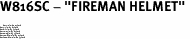 "W816SC - ""FIREMAN HELMET"" <BR> <FONT size=""2"">Buy 1-2 for $4.05 Each<br>Buy 3-5 for $3.65 Each<br>Buy 6-11 for $3.55 Each<br>Buy 12-23 for $3.45 Each<br>Buy 24-49 for $3.35 Each<br>Buy 50 or More for $3.25 Each<br>Buy 100 or More for $2.35 Each</font>"