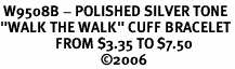 "<bR> W9508B - POLISHED SILVER TONE<Br>""WALK THE WALK"" CUFF BRACELET<Br>                 FROM $3.35 TO $7.50<BR>                               �06"
