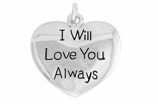 "W985SC - ""I WILL LOVE YOU ALWAYS"" HEART<BR> <FONT size=""2"">Buy 1-2 for $4.05 Each<br>Buy 3-5 for $3.65 Each<br>Buy 6-11 for $3.55 Each<br>Buy 12-23 for $3.45 Each<br>Buy 24-49 for $3.35 Each<br>Buy 50 or More for $3.25 Each<br>Buy 100 or More for $2.35 Each</font>"