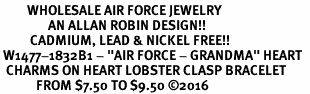"<Br>         WHOLESALE AIR FORCE JEWELRY  <BR>                AN ALLAN ROBIN DESIGN!! <Br>          CADMIUM, LEAD & NICKEL FREE!!  <Br> W1477-1832B1 - ""AIR FORCE - GRANDMA"" HEART  <BR>  CHARMS ON HEART LOBSTER CLASP BRACELET <BR>            FROM $7.50 TO $9.50 ©2016"
