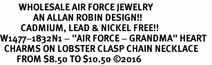 "<Br>         WHOLESALE AIR FORCE JEWELRY  <BR>                AN ALLAN ROBIN DESIGN!! <Br>          CADMIUM, LEAD & NICKEL FREE!!  <Br>W1477-1832N1 - ""AIR FORCE - GRANDMA"" HEART  <BR>  CHARMS ON LOBSTER CLASP CHAIN NECKLACE <BR>        FROM $8.50 TO $10.50 �16"