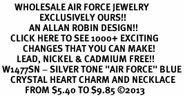 """<BR>       WHOLESALE AIR FORCE JEWELRY <bR>                   EXCLUSIVELY OURS!! <Br>              AN ALLAN ROBIN DESIGN!! <BR>     CLICK HERE TO SEE 1000+ EXCITING <BR>           CHANGES THAT YOU CAN MAKE! <BR>        LEAD, NICKEL & CADMIUM FREE!! <BR> W1477SN - SILVER TONE """"AIR FORCE"""" BLUE <BR>     CRYSTAL HEART CHARM AND NECKLACE <BR>            FROM $5.40 TO $9.85 ©2013"""