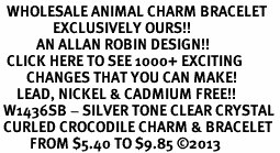 <BR>  WHOLESALE ANIMAL CHARM BRACELET <bR>                EXCLUSIVELY OURS!! <Br>           AN ALLAN ROBIN DESIGN!! <BR>  CLICK HERE TO SEE 1000+ EXCITING <BR>        CHANGES THAT YOU CAN MAKE! <BR>     LEAD, NICKEL & CADMIUM FREE!! <BR> W1436SB - SILVER TONE CLEAR CRYSTAL <BR> CURLED CROCODILE CHARM & BRACELET <BR>         FROM $5.40 TO $9.85 ©2013