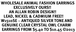 <BR> WHOLESALE ANIMAL FASHION EARRINGS <bR>               EXCLUSIVELY OURS!! <Br>          AN ALLAN ROBIN DESIGN!! <BR>    LEAD, NICKEL & CADMIUM FREE!! <BR> W1510SE - ANTIQUED SILVER TONE AND <BR>  GENUINE CLEAR CRYSTAL OWL CHARM <BR>  EARRINGS FROM $5.40 TO $10.45 �13