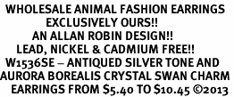 <BR>  WHOLESALE ANIMAL FASHION EARRINGS <bR>                 EXCLUSIVELY OURS!! <Br>            AN ALLAN ROBIN DESIGN!! <BR>      LEAD, NICKEL & CADMIUM FREE!! <BR>  W1536SE - ANTIQUED SILVER TONE AND <BR>AURORA BOREALIS CRYSTAL SWAN CHARM <BR>    EARRINGS FROM $5.40 TO $10.45 �13