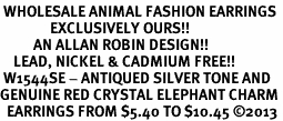 <BR> WHOLESALE ANIMAL FASHION EARRINGS <bR>               EXCLUSIVELY OURS!! <Br>          AN ALLAN ROBIN DESIGN!! <BR>    LEAD, NICKEL & CADMIUM FREE!! <BR> W1544SE - ANTIQUED SILVER TONE AND <BR>GENUINE RED CRYSTAL ELEPHANT CHARM <BR>  EARRINGS FROM $5.40 TO $10.45 ©2013