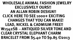 <BR>   WHOLESALE ANIMAL FASHION JEWELRY <bR>                 EXCLUSIVELY OURS!! <Br>            AN ALLAN ROBIN DESIGN!! <BR>   CLICK HERE TO SEE 1000+ EXCITING <BR>         CHANGES THAT YOU CAN MAKE! <BR>      LEAD, NICKEL & CADMIUM FREE!! <BR> W1542SB - ANTIQUED SILVER TONE AND <BR> CLEAR CRYSTAL ELEPHANT CHARM <BR> BRACELET FROM $5.40 TO $9.85 �13