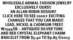 <BR>   WHOLESALE ANIMAL FASHION JEWELRY <bR>                 EXCLUSIVELY OURS!! <Br>            AN ALLAN ROBIN DESIGN!! <BR>   CLICK HERE TO SEE 1000+ EXCITING <BR>         CHANGES THAT YOU CAN MAKE! <BR>      LEAD, NICKEL & CADMIUM FREE!! <BR> W1544SB - ANTIQUED SILVER TONE <BR> AND RED CRYSTAL ELEPHANT CHARM <BR> BRACELET FROM $5.40 TO $9.85 �13