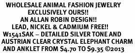 <bR>    WHOLESALE ANIMAL FASHION JEWELRY <BR>                   EXCLUSIVELY OURS!! <BR>              AN ALLAN ROBIN DESIGN!! <BR>        LEAD, NICKEL & CADMIUM FREE!! <BR>  W1541SAK - DETAILED SILVER TONE AND <BR> AUSTRIAN CLEAR CRYSTAL ELEPHANT CHARM <Br>  AND ANKLET FROM $4.70 TO $9.35 ©2013