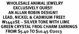 <BR>       WHOLESALE ANIMAL JEWELRY <bR>              EXCLUSIVELY OURS!! <Br>         AN ALLAN ROBIN DESIGN!! <BR>   LEAD, NICKEL & CADMIUM FREE!! <BR>  W1442SE - SILVER TONE WITH LIME <BR> GREEN CRYSTAL FROG CHARM EARRINGS <BR>      FROM $5.40 TO $10.45 �13