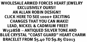 """<BR> WHOLESALE ARMED FORCES HEART JEWELRY <bR>                   EXCLUSIVELY OURS!! <Br>              AN ALLAN ROBIN DESIGN!! <BR>     CLICK HERE TO SEE 1000+ EXCITING <BR>           CHANGES THAT YOU CAN MAKE! <BR>        LEAD, NICKEL & CADMIUM FREE!! <BR>   W1528SB - ANTIQUED SILVER TONE AND <BR>BLUE CRYSTAL """"COAST GUARD"""" HEART CHARM <BR>   BRACELET FROM $5.40 TO $9.85 �13"""