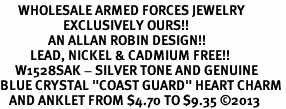 """<bR>      WHOLESALE ARMED FORCES JEWELRY <BR>                     EXCLUSIVELY OURS!! <BR>                AN ALLAN ROBIN DESIGN!! <BR>          LEAD, NICKEL & CADMIUM FREE!! <BR>     W1528SAK - SILVER TONE AND GENUINE <BR>BLUE CRYSTAL """"COAST GUARD"""" HEART CHARM <Br>   AND ANKLET FROM $4.70 TO $9.35 �13"""