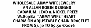 "<Br>              WHOLESALE  ARMY WIFE JEWELRY  <BR>                         AN ALLAN ROBIN DESIGN!! <Br>                   CADMIUM, LEAD & NICKEL FREE!!  <Br>                   W1809B2  ""ARMY WIFE"" HEART  <BR>              CHARM ON ADJUSTABLE CHAIN BRACELET <BR>                        FROM $7.50 TO $9.50 �16"