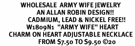 "<Br>              WHOLESALE  ARMY WIFE JEWELRY  <BR>                         AN ALLAN ROBIN DESIGN!! <Br>                   CADMIUM, LEAD & NICKEL FREE!!  <Br>                  W1809N1  ""ARMY WIFE"" HEART  <BR>      CHARM ON HEART ADJUSTABLE NECKLACE <BR>                          FROM $7.50 TO $9.50 �"