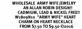 "<Br>             WHOLESALE  ARMY WIFE JEWELRY  <BR>                         AN ALLAN ROBIN DESIGN!! <Br>                   CADMIUM, LEAD & NICKEL FREE!!  <Br>                W1809N10  ""ARMY WIFE"" HEART  <BR>                    CHARM ON HEART NECKLACE <BR>                     FROM $7.50 TO $9.50 �16"