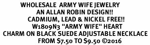 "<Br>              WHOLESALE  ARMY WIFE JEWELRY  <BR>                         AN ALLAN ROBIN DESIGN!! <Br>                   CADMIUM, LEAD & NICKEL FREE!!  <Br>                      W1809N3 ""ARMY WIFE"" HEART  <BR>  CHARM ON BLACK SUEDE ADJUSTABLE NECKLACE <BR>                          FROM $7.50 TO $9.50 �16"