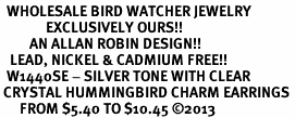 <BR>  WHOLESALE BIRD WATCHER JEWELRY <bR>              EXCLUSIVELY OURS!! <Br>         AN ALLAN ROBIN DESIGN!! <BR>   LEAD, NICKEL & CADMIUM FREE!! <BR>  W1440SE - SILVER TONE WITH CLEAR <BR> CRYSTAL HUMMINGBIRD CHARM EARRINGS <BR>      FROM $5.40 TO $10.45 �13
