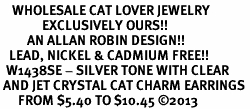 <BR>    WHOLESALE CAT LOVER JEWELRY <bR>              EXCLUSIVELY OURS!! <Br>         AN ALLAN ROBIN DESIGN!! <BR>   LEAD, NICKEL & CADMIUM FREE!! <BR>  W1438SE - SILVER TONE WITH CLEAR <BR> AND JET CRYSTAL CAT CHARM EARRINGS <BR>      FROM $5.40 TO $10.45 ©2013