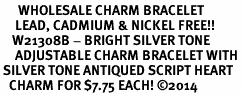 <BR>      WHOLESALE CHARM BRACELET <BR>     LEAD, CADMIUM & NICKEL FREE!!  <BR>    W21308B - BRIGHT SILVER TONE  <BR>     ADJUSTABLE CHARM BRACELET WITH <br> SILVER TONE ANTIQUED SCRIPT HEART <BR>   CHARM FOR $7.75 EACH! &#169;2014