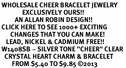 """<BR> WHOLESALE CHEER BRACELET JEWELRY<bR>               EXCLUSIVELY OURS!! <Br>          AN ALLAN ROBIN DESIGN!! <BR> CLICK HERE TO SEE 1000+ EXCITING <BR>       CHANGES THAT YOU CAN MAKE! <BR>    LEAD, NICKEL & CADMIUM FREE!! <BR> W1408SB - SILVER TONE """"CHEER"""" CLEAR <BR>   CRYSTAL HEART CHARM & BRACELET <BR>        FROM $5.40 TO $9.85 ©2013"""