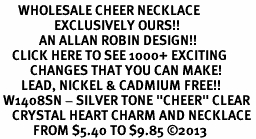 """<BR>      WHOLESALE CHEER NECKLACE<bR>                  EXCLUSIVELY OURS!! <Br>             AN ALLAN ROBIN DESIGN!! <BR>    CLICK HERE TO SEE 1000+ EXCITING <BR>          CHANGES THAT YOU CAN MAKE! <BR>       LEAD, NICKEL & CADMIUM FREE!! <BR> W1408SN - SILVER TONE """"CHEER"""" CLEAR <BR>    CRYSTAL HEART CHARM AND NECKLACE <BR>           FROM $5.40 TO $9.85 ©2013"""