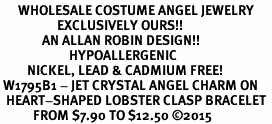 <BR>      WHOLESALE COSTUME ANGEL JEWELRY <BR>                   EXCLUSIVELY OURS!!    <Br>              AN ALLAN ROBIN DESIGN!!    <br>                       HYPOALLERGENIC <BR>         NICKEL, LEAD & CADMIUM FREE!    <BR> W1795B1 - JET CRYSTAL ANGEL CHARM ON <BR>  HEART-SHAPED LOBSTER CLASP BRACELET <BR>           FROM $7.90 TO $12.50 ©2015