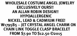 <BR>      WHOLESALE COSTUME ANGEL JEWELRY <BR>                   EXCLUSIVELY OURS!!    <Br>              AN ALLAN ROBIN DESIGN!!    <br>                       HYPOALLERGENIC <BR>         NICKEL, LEAD & CADMIUM FREE!    <BR> W1795B5 - JET CRYSTAL ANGEL CHARM ON <BR>    CHAIN LINK TOGGLE CLASP BRACELET <BR>           FROM $7.90 TO $12.50 ©2015