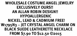 <BR>      WHOLESALE COSTUME ANGEL JEWELRY <BR>                   EXCLUSIVELY OURS!!    <Br>              AN ALLAN ROBIN DESIGN!!    <br>                       HYPOALLERGENIC <BR>         NICKEL, LEAD & CADMIUM FREE!    <BR> W1795N3 - JET CRYSTAL ANGEL CHARM ON  <BR>     BLACK SUEDE LEATHERETTE NECKLACE <BR>           FROM $7.90 TO $12.50 ©2015