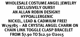 <BR>      WHOLESALE COSTUME ANGEL JEWELRY  <BR>                   EXCLUSIVELY OURS!!     <Br>              AN ALLAN ROBIN DESIGN!!    <br>                       HYPOALLERGENIC  <BR>         NICKEL, LEAD & CADMIUM FREE!     <BR>  W1797B5 - AB CRYSTAL ANGEL CHARM ON  <BR>     CHAIN LINK TOGGLE CLASP BRACELET  <BR>           FROM $7.90 TO $12.50 �15