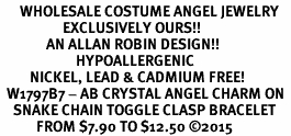 <BR>      WHOLESALE COSTUME ANGEL JEWELRY  <BR>                   EXCLUSIVELY OURS!!     <Br>              AN ALLAN ROBIN DESIGN!!    <br>                       HYPOALLERGENIC  <BR>         NICKEL, LEAD & CADMIUM FREE!     <BR>  W1797B7 - AB CRYSTAL ANGEL CHARM ON  <BR>    SNAKE CHAIN TOGGLE CLASP BRACELET  <BR>           FROM $7.90 TO $12.50 �15