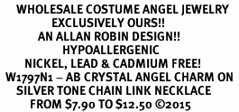 <BR>      WHOLESALE COSTUME ANGEL JEWELRY  <BR>                   EXCLUSIVELY OURS!!     <Br>              AN ALLAN ROBIN DESIGN!!    <br>                       HYPOALLERGENIC  <BR>         NICKEL, LEAD & CADMIUM FREE!     <BR>  W1797N1 - AB CRYSTAL ANGEL CHARM ON  <BR>      SILVER TONE CHAIN LINK NECKLACE  <BR>           FROM $7.90 TO $12.50 ©2015