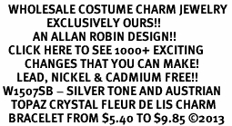 <BR>   WHOLESALE COSTUME CHARM JEWELRY <bR>                 EXCLUSIVELY OURS!! <Br>            AN ALLAN ROBIN DESIGN!! <BR>   CLICK HERE TO SEE 1000+ EXCITING <BR>         CHANGES THAT YOU CAN MAKE! <BR>      LEAD, NICKEL & CADMIUM FREE!! <BR> W1507SB - SILVER TONE AND AUSTRIAN <BR>    TOPAZ CRYSTAL FLEUR DE LIS CHARM <BR>   BRACELET FROM $5.40 TO $9.85 ©2013