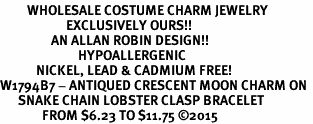 <BR>         WHOLESALE COSTUME CHARM JEWELRY  <BR>                      EXCLUSIVELY OURS!!     <Br>                 AN ALLAN ROBIN DESIGN!!    <br>                          HYPOALLERGENIC  <BR>            NICKEL, LEAD & CADMIUM FREE!     <BR>W1794B7 - ANTIQUED CRESCENT MOON CHARM ON  <BR>      SNAKE CHAIN LOBSTER CLASP BRACELET  <BR>              FROM $6.23 TO $11.75 ©2015
