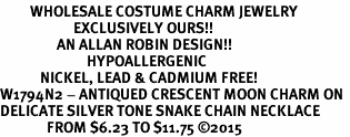 <BR>         WHOLESALE COSTUME CHARM JEWELRY  <BR>                      EXCLUSIVELY OURS!!     <Br>                 AN ALLAN ROBIN DESIGN!!    <br>                          HYPOALLERGENIC  <BR>            NICKEL, LEAD & CADMIUM FREE!     <BR>W1794N2 - ANTIQUED CRESCENT MOON CHARM ON  <BR>DELICATE SILVER TONE SNAKE CHAIN NECKLACE  <BR>              FROM $6.23 TO $11.75 ©2015