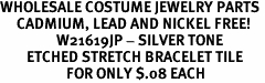 WHOLESALE COSTUME JEWELRY PARTS <BR>     CADMIUM, LEAD AND NICKEL FREE! <br>                 W21619JP - SILVER TONE<BR>        ETCHED STRETCH BRACELET TILE<br>                    FOR ONLY $.08 EACH