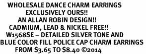 <br>     WHOLESALE DANCE CHARM EARRINGS <bR>                 EXCLUSIVELY OURS!! <BR>            AN ALLAN ROBIN DESIGN!! <BR>      CADMIUM, LEAD & NICKEL FREE!! <BR>    W1568SE - DETAILED SILVER TONE AND <Br>BLUE COLOR FILL POLICE CAP CHARM EARRINGS <BR>          FROM $3.65 TO $8.40 �14