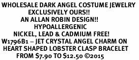 <BR> WHOLESALE DARK ANGEL COSTUME JEWELRY  <BR>                   EXCLUSIVELY OURS!!     <Br>              AN ALLAN ROBIN DESIGN!!     <br>                       HYPOALLERGENIC  <BR>         NICKEL, LEAD & CADMIUM FREE!     <BR> W1796B1 - JET CRYSTAL ANGEL CHARM ON  <BR>  HEART SHAPED LOBSTER CLASP BRACELET  <BR>           FROM $7.90 TO $12.50 ©2015