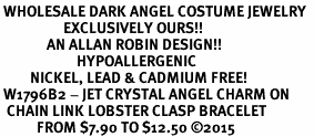<BR> WHOLESALE DARK ANGEL COSTUME JEWELRY  <BR>                   EXCLUSIVELY OURS!!     <Br>              AN ALLAN ROBIN DESIGN!!     <br>                       HYPOALLERGENIC  <BR>         NICKEL, LEAD & CADMIUM FREE!     <BR> W1796B2 - JET CRYSTAL ANGEL CHARM ON  <BR>  CHAIN LINK LOBSTER CLASP BRACELET  <BR>           FROM $7.90 TO $12.50 ©2015
