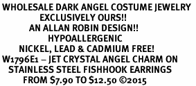 <BR> WHOLESALE DARK ANGEL COSTUME JEWELRY  <BR>                   EXCLUSIVELY OURS!!     <Br>              AN ALLAN ROBIN DESIGN!!     <br>                       HYPOALLERGENIC  <BR>         NICKEL, LEAD & CADMIUM FREE!     <BR> W1796E1 - JET CRYSTAL ANGEL CHARM ON  <BR>    STAINLESS STEEL FISHHOOK EARRINGS <BR>           FROM $7.90 TO $12.50 �15