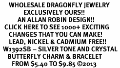 <BR>      WHOLESALE DRAGONFLY JEWELRY<bR>                EXCLUSIVELY OURS!! <Br>            AN ALLAN ROBIN DESIGN!! <BR>   CLICK HERE TO SEE 1000+ EXCITING <BR>      CHANGES THAT YOU CAN MAKE!<BR>      LEAD, NICKEL & CADMIUM FREE!! <BR>  W1392SB - SILVER TONE AND CRYSTAL <BR>     BUTTERFLY CHARM & BRACELET <BR>        FROM $5.40 TO $9.85 ©2013