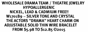 "<BR>  WHOLESALE DRAMA TEAM / THEATRE JEWELRY    <br>                          HYPOALLERGENIC    <BR>           NICKEL, LEAD & CADMIUM FREE!!    <BR>       W1701B9 - SILVER TONE AND CRYSTAL   <BR>       THE ACTORS ""DRAMA"" HEART CHARM ON    <BR>     ADJUSTABLE SOLID THIN WIRE BRACELET   <br>              FROM $5.98 TO $12.85 ©2015"